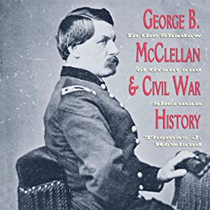 George B. McClellan and Civil War History Audiobook