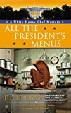 All the Presidents Menus (A White House Chef Mystery)