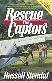 Rescue the Captors (True Hostage Situation. Colombian Marxist Guerrillas and a Missionary Simply Using the Experience to Share the Gospel)