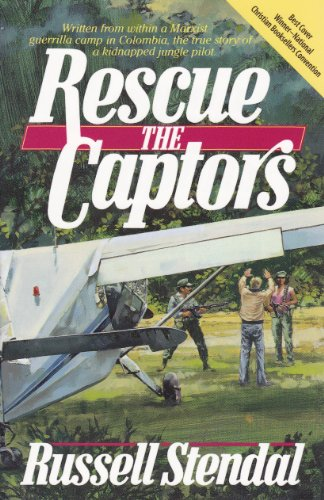 Rescue the Captors (True Hostage Situation Involving Colombian Marxist Guerrillas and a Missionary Simply Using the Experience to Share the Gospel)
