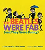 The Beatles Were Fab: (and They Were Funny) (054750991X) by Krull, Kathleen