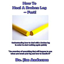 How to Heal a Broken Leg - Fast!: Understanding How to Deal with a Broken Leg in Order to Start Walking Again Quickly Audiobook by Dr. Jim Anderson Narrated by Dr. Jim Anderson