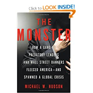 Amazon.com: The Monster: How a Gang of Predatory Lenders and Wall Street Bankers Fleeced America--and Spawned a Global Crisis: Michael W. Hudson: Books