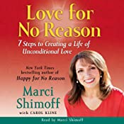 Love for No Reason: 7 Steps to Creating a Life of Unconditional Love | [Marci Shimoff, Carol Kline]
