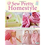 "Sew Pretty Homestyle: Over 35 Irresistible Projects to Fall in Love withvon ""Tone Finnanger"""