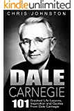 Dale Carnegie: 101 Greatest Life Lessons, Inspiration and Quotes From Dale Carnegie (How To Win Friends And Influence People, How to Stop Worrying And ... Art of Public Speaking) (English Edition)