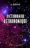 echange, troc A. Herpin - Dictionnaire astronomique: Ou, Exposé, par ordre alphabétique des principes fondamentaux et des lois générales de la mécan