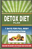 DETOX DIET PLAN - 7 Days For Full Body Detoxification: Discover The Secrets For The Best Body Detox Now: 1