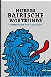 Hubers Bairische Wortkunde: Wissen wo...