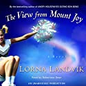 The View from Mount Joy: A Novel (       UNABRIDGED) by Lorna Landvik Narrated by Robertson Dean
