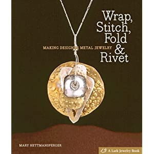 Wrap, Stitch, Fold & Rivet: Making Designer Metal Jewelry (Lark Jewelry Books)