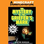 Mystery of the Griefer's Mark: A Minecraft Gamer's Adventure, Book Two | Winter Morgan