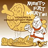 MEET? FAT MEAT #1