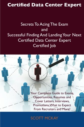 Certified Data Center Expert Secrets To Acing The Exam and Successful Finding And Landing Your Next Certified Data Cente