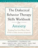 img - for The Dialectical Behavior Therapy Skills Workbook for Anxiety: Breaking Free from Worry, Panic, PTSD, and Other Anxiety Symptoms by Alexander L. Chapman (Oct 12 2011) book / textbook / text book