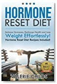 Hormone Reset Diet: Balance Hormones, Recharge Health and Lose Weight Effortlessly! Hormone Reset Diet Recipes Included!