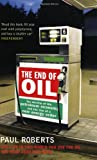 The End of Oil: The Decline of the Petroleum Economy and the Rise of a New Energy Order (0747570817) by Roberts, Paul