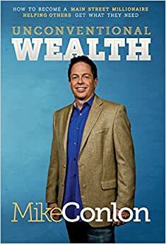 Unconventional Wealth: How To Become A Main Street Millionaire Helping Others Get What They Need