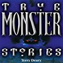 True Monster Stories Audiobook by Terry Deary Narrated by Denica Fairman