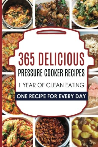 Pressure Cooker: Pressure Cooker: 365 Pressure Cooker Recipes: Pressure Cooker Cookbook: Instant Pot Pressure Cooker Cookbook->Electric Pressure ... Cooker Cookbook, Instant Pot Pressure) by Carl Preston