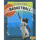 A Girl's Guide to Basketball (Snap Books: Get in the Game) Allyson Valentine Schrier