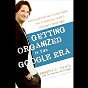 Getting Organized in the Google Era: How to Get Stuff Out of Your Head, Find It When You Need It, and Get It Done Right | [Douglas Merrill, James A. Martin]