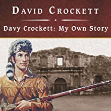 Davy Crockett: My Own Story (       UNABRIDGED) by David Crockett Narrated by Jonathan Reese