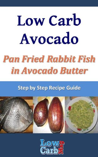 Low Carb Recipe For Pan Fried Rabbit Fish In Avocado Butter (Low Carb Avocado Recipes - Step By Step With Photos Book 10)
