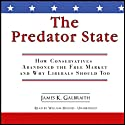 The Predator State: How Conservatives Abandoned the Free Market and Why Liberals Should Too (       UNABRIDGED) by James K. Galbraith Narrated by William Hughes