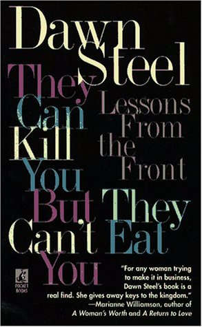They Can Kill You..but They Can't Eat You: They Can Kill You..but They Can't Eat You, Dawn Steel