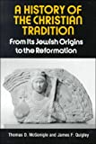 A History of the Christian Tradition, Vol. I: From Its Jewish Origins to the Reformation