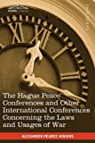 The Hague Peace Conferences: and Other International Conferences Concerning the Laws and Usages of War--Texts of Conventions with Commentaries by Alexander Pearce Higgins