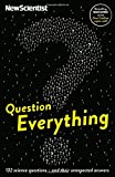 New Scientist Question Everything: 132 science questions - and their unexpected answers