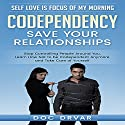 Codependency - Save Your Relationships: Stop Controlling People Around You, Learn How Not to be Codependent Anymore and Take Care of Yourself Audiobook by Doc Drvar Narrated by Dan Michaels