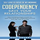 Codependency - Save Your Relationships: Stop Controlling People Around You, Learn How Not to be Codependent Anymore and Take Care of Yourself Hörbuch von Doc Drvar Gesprochen von: Dan Michaels