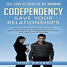 Codependency - Save Your Relationships: Stop Controlling People Around You, Learn How Not to be Codependent Anymore and Take Care of Yourself | Livre audio Auteur(s) : Doc Drvar Narrateur(s) : Dan Michaels