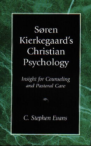 Soren Kierkegaard's Christian Psychology: Insight for Counseling & Pastoral Care
