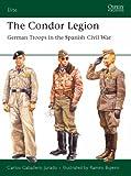 The Condor Legion: German Troops in the Spanish Civil War (Elite)