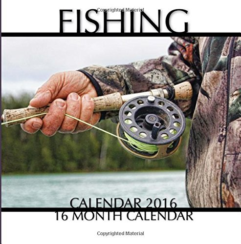 Fishing Calendar 2016: 16 Month Calendar