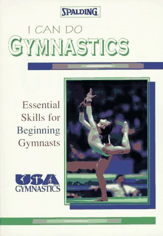 I Can Do Gymnastics: Essential Skills for Beginning Gymnasts (Spalding Sports Library)