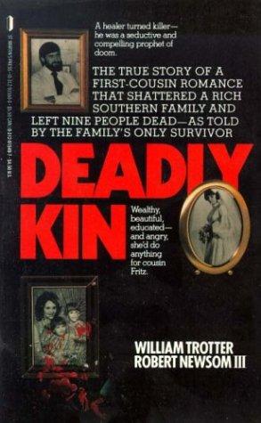Deadly Kin: A True Story of Mass Family Murder, III Robert W.Newsom, William R. Trotter