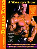 A Portrait of Dorian Yates: The Life and Training Philosophy of the Worlds Best Bodybuilder