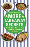 More Takeaway Secrets: How to Cook More of your Favourite Fast Food at Home (English Edition)
