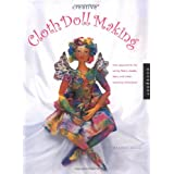 Creative Cloth Doll Making: New Approaches for Using Fibers, Beads, Dyes, and Other Exciting Techniques ~ Patti Medaris Culea