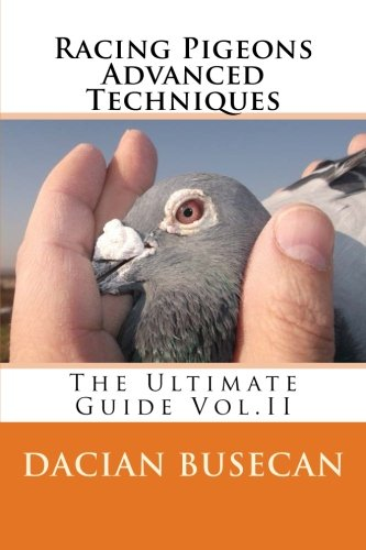 Racing Pigeons Advanced Techniques: The Ultimate Guide Vol. ll