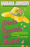 Dónde renuncia una madre? (Spanish Edition) (0825413591) by Johnson, Barbara
