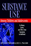 Ann Marie Pagliaro Substance Use Abuse Among Children and Adolescents: Its Nature, Extent and Effects from Conception to Adulthood (Wiley Series on Personality Processes)