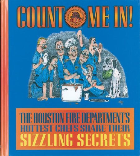Count Me In!: The Houston Fire Department's Hottest Chefs Share Their Sizzling Secrets by Houston Fire Department Community Relati