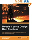 Moodle Course Design Best Practices: Learn the Best Practices to Design and Develop Interactive and Highly Effective Moodl...