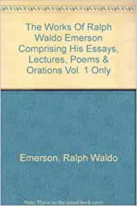 essays and lectures emerson Browse and read essays and lectures by ralph waldo emerson essays and lectures by ralph waldo emerson essays and lectures by ralph waldo emerson.
